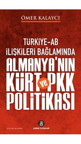 TÜRKİYE-AB İLİŞKİLERİ BAĞLAMINDA ALMANYA'NIN KÜRT VE PKK POLİTİKASI / Ömer Kalaycı