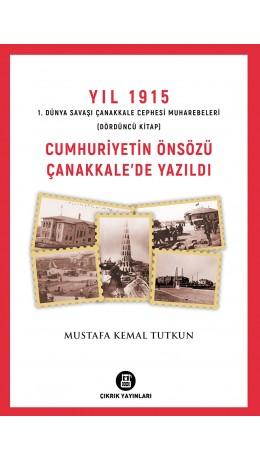 CUMHURİYETİN ÖNSÖZÜ ÇANAKKALE'DE YAZILDI / Mustafa Kemal Tutkun
