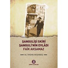 ŞANGULİ'NİN EVLADI FAİK AKSAMAZ / Ali İhsan Aksamaz